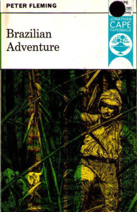 Peter Fleming's 'Brazilian adventure'; very little machete work involved, as it turns out.