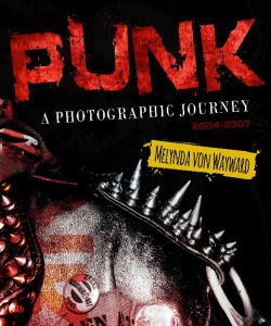 Melynda von Wayward, 'Punk: a photographic journey,' Bambra Press, Melbourne, 2014.
